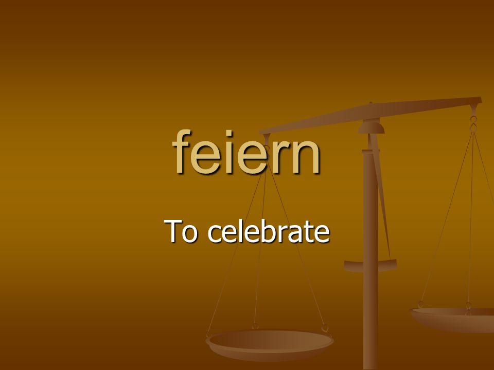 feiern To celebrate