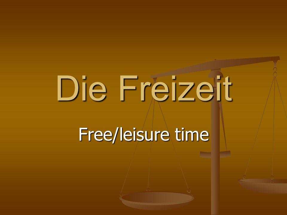Die Freizeit Free/leisure time