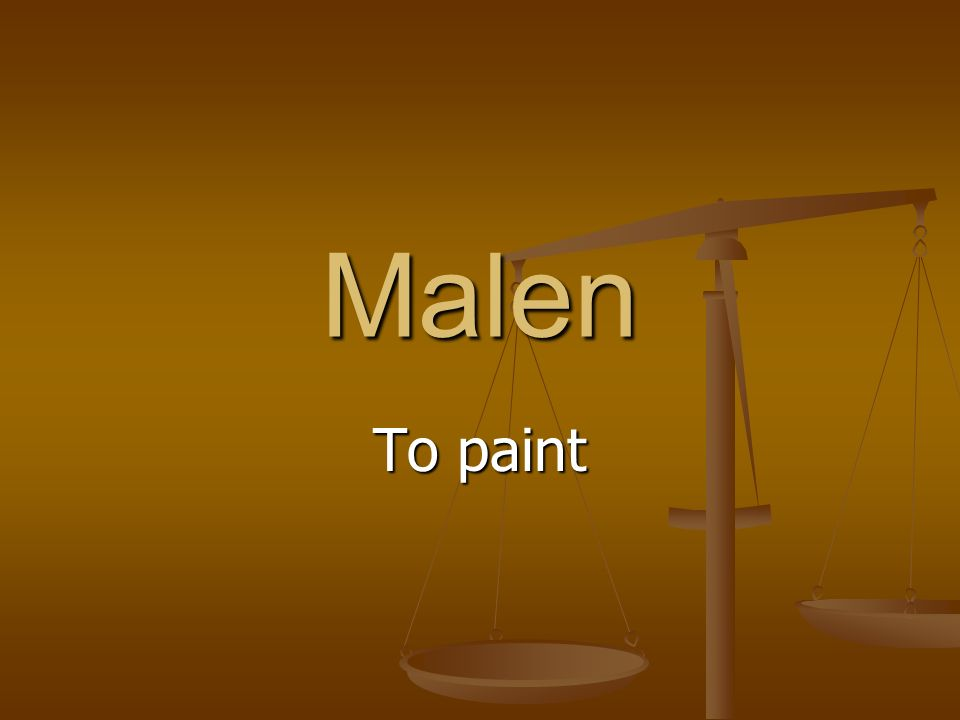 Malen To paint