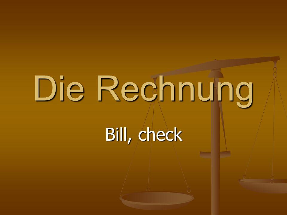 Die Rechnung Bill, check
