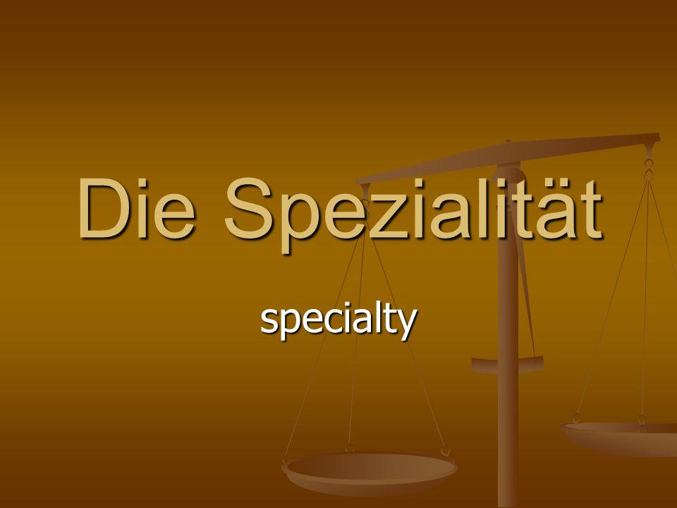 Die Spezialität specialty