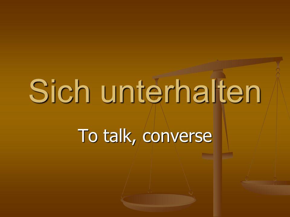 Sich unterhalten To talk, converse