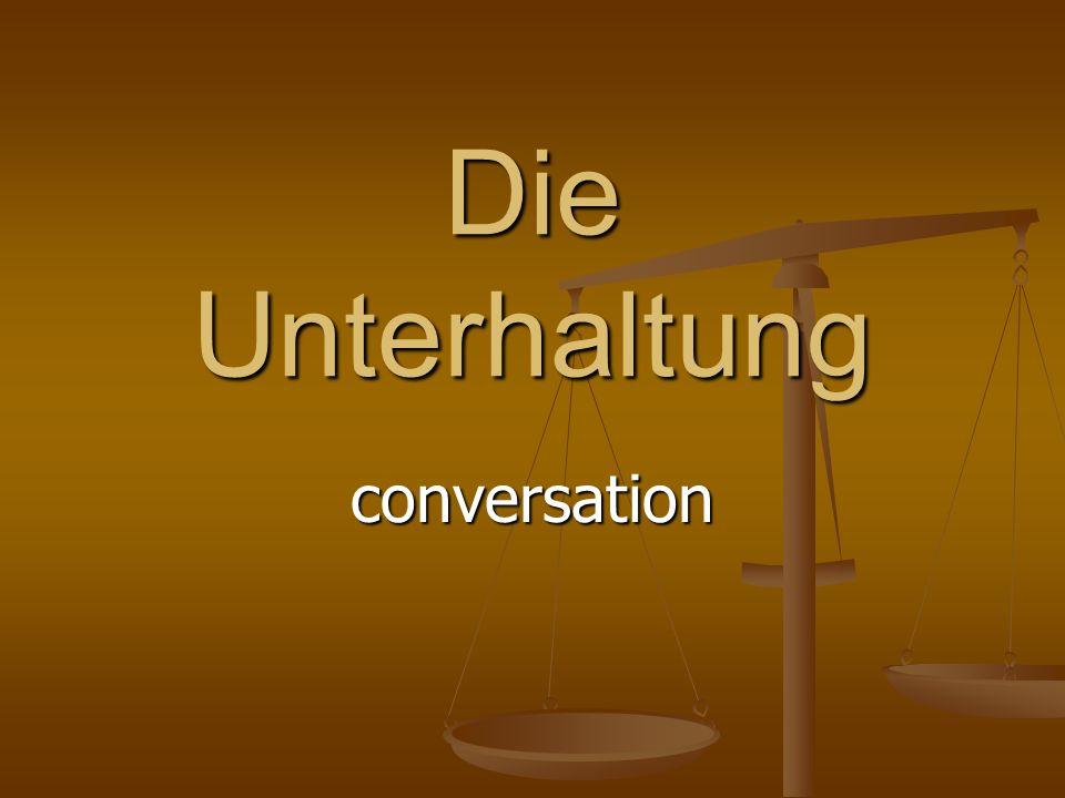 Die Unterhaltung conversation