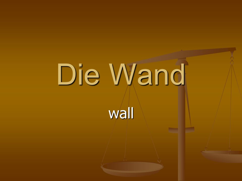 Die Wand wall