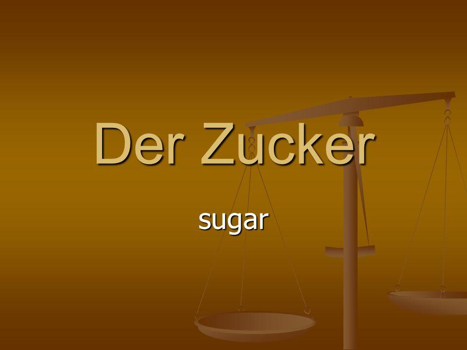 Der Zucker sugar