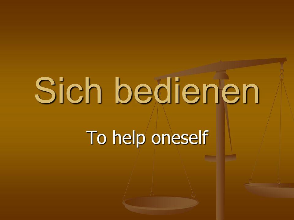 Sich bedienen To help oneself