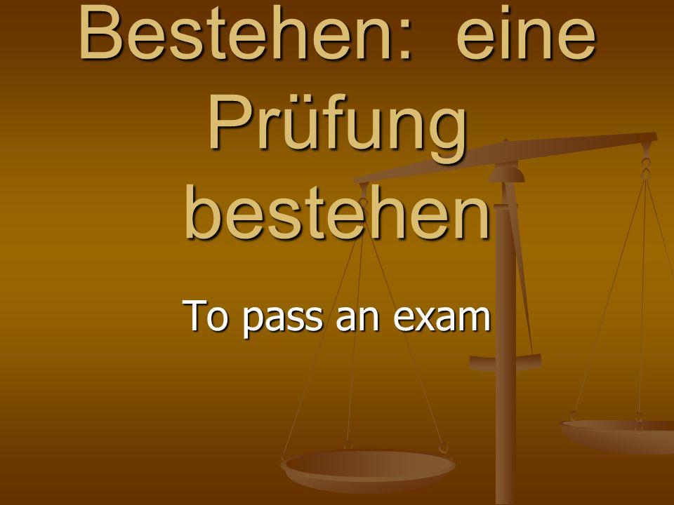 Bestehen: eine Prüfung bestehen To pass an exam