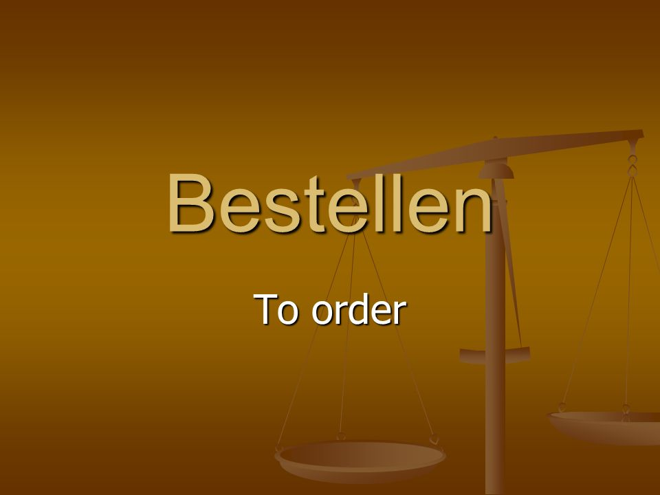 Bestellen To order