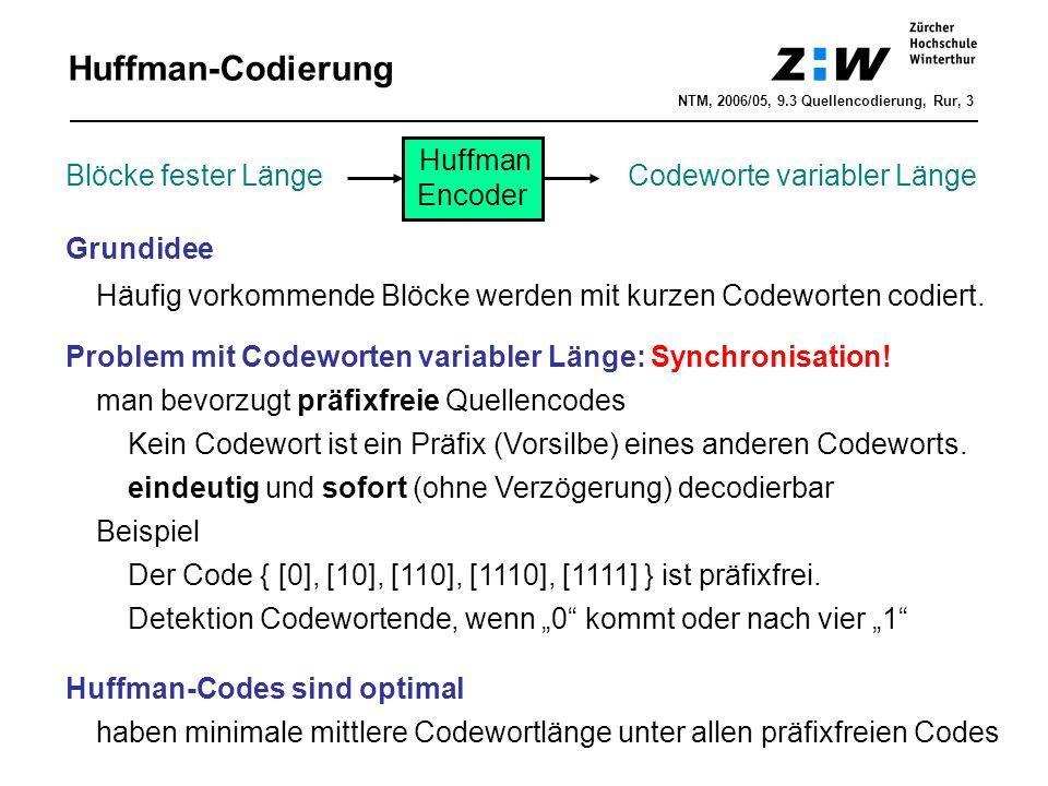 Huffman-Codierung Grundidee Häufig vorkommende Blöcke werden mit kurzen Codeworten codiert.