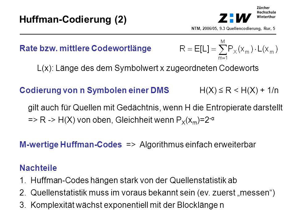 Huffman-Codierung (2) Rate bzw. mittlere Codewortlänge L(x): Länge des dem Symbolwert x zugeordneten Codeworts Codierung von n Symbolen einer DMSH(X)