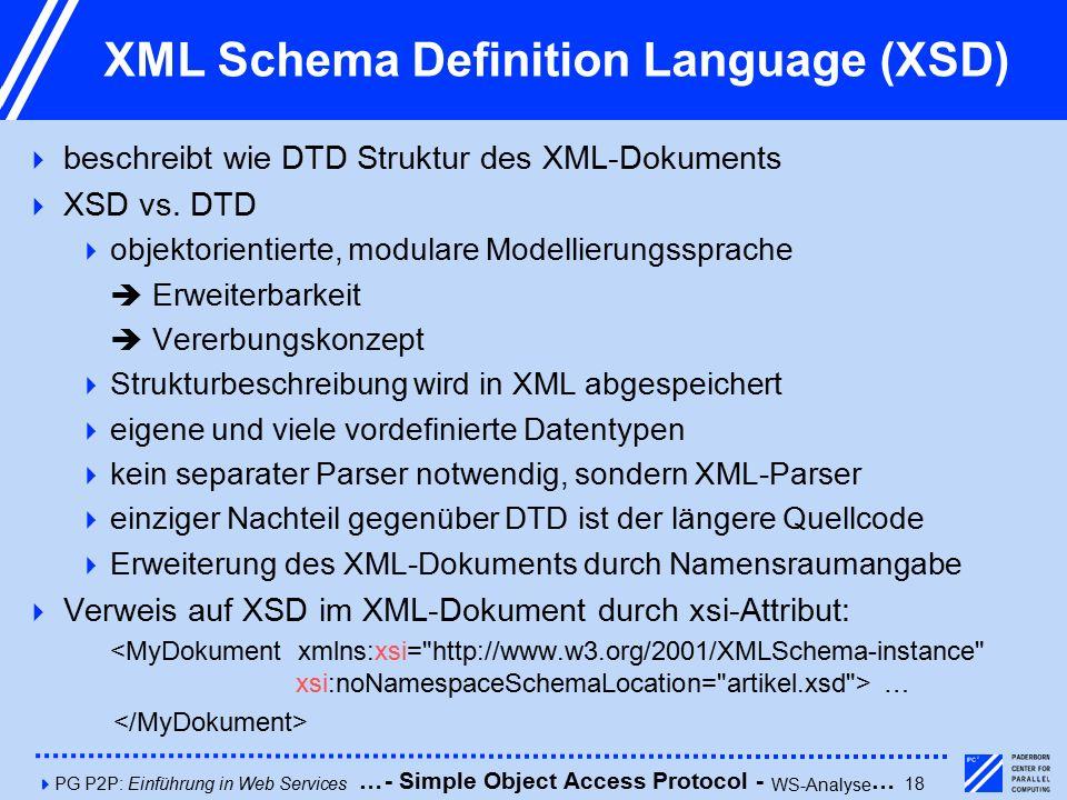 4PG P2P: Einführung in Web Services18 XML Schema Definition Language (XSD)  beschreibt wie DTD Struktur des XML-Dokuments  XSD vs.