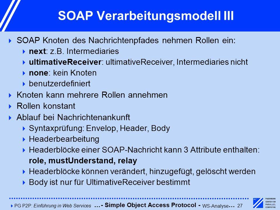 4PG P2P: Einführung in Web Services27 SOAP Verarbeitungsmodell III  SOAP Knoten des Nachrichtenpfades nehmen Rollen ein:  next: z.B.
