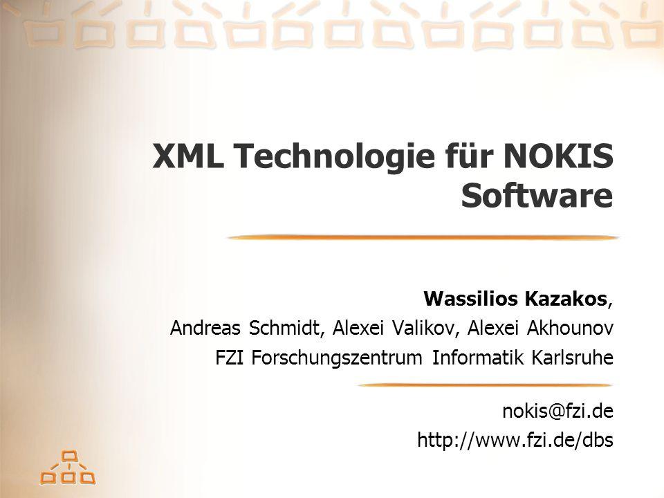 XML Technologie für NOKIS Software Wassilios Kazakos, Andreas Schmidt, Alexei Valikov, Alexei Akhounov FZI Forschungszentrum Informatik Karlsruhe noki