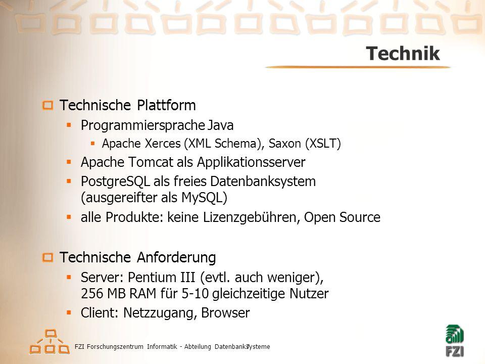 FZI Forschungszentrum Informatik - Abteilung Datenbanksysteme7 Technik Technische Plattform  Programmiersprache Java  Apache Xerces (XML Schema), Sa