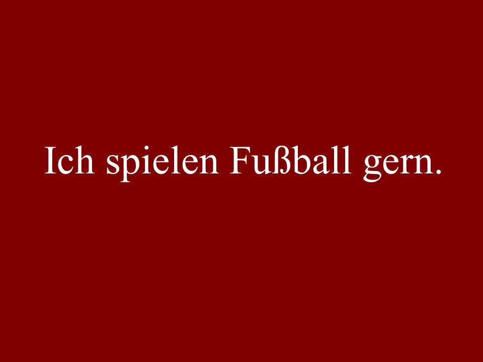 Ich spielen Fußball gern.