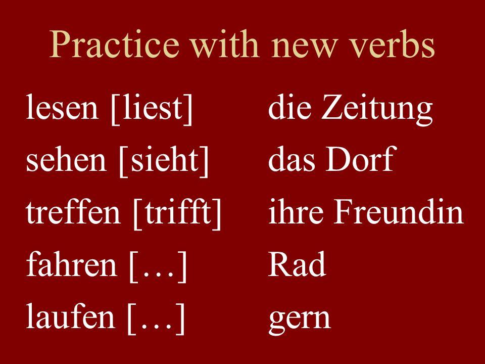 Practice with new verbs lesen [liest] die Zeitung sehen [sieht] das Dorf treffen [trifft]ihre Freundin fahren […]Rad laufen […]gern