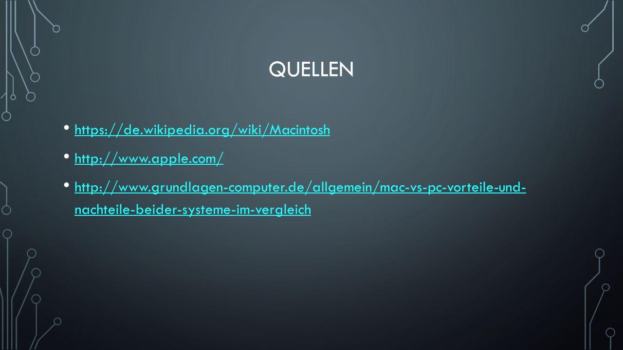 QUELLEN https://de.wikipedia.org/wiki/Macintosh http://www.apple.com/ http://www.grundlagen-computer.de/allgemein/mac-vs-pc-vorteile-und- nachteile-beider-systeme-im-vergleich http://www.grundlagen-computer.de/allgemein/mac-vs-pc-vorteile-und- nachteile-beider-systeme-im-vergleich