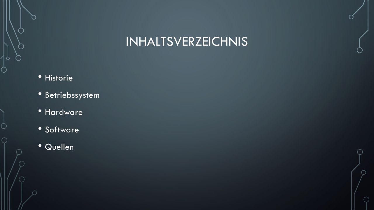 INHALTSVERZEICHNIS Historie Betriebssystem Hardware Software Quellen