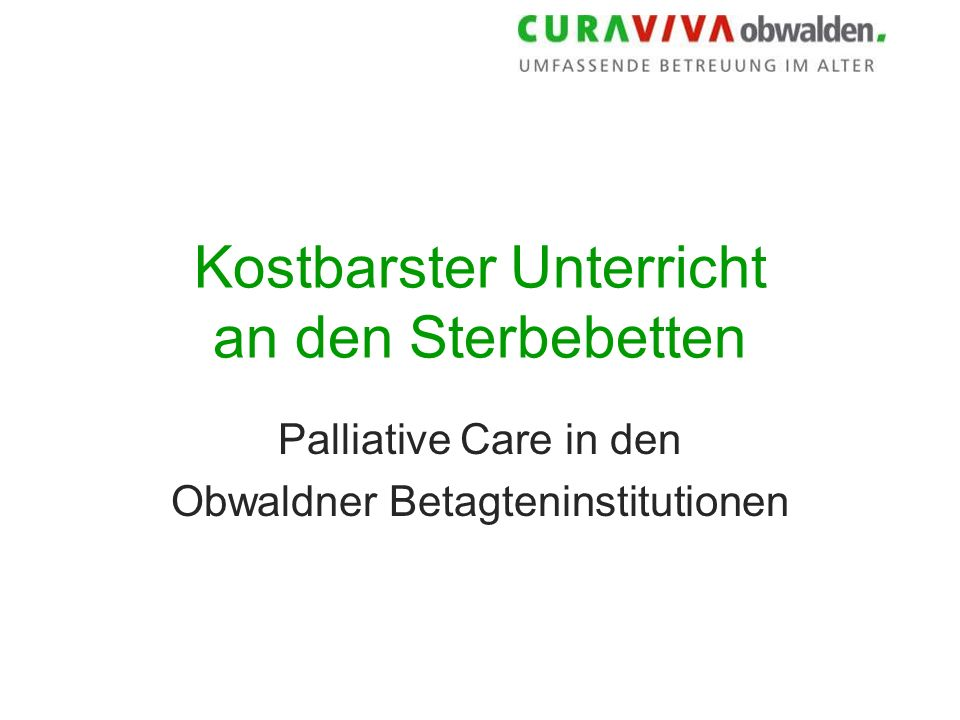Kostbarster Unterricht an den Sterbebetten Palliative Care in den Obwaldner Betagteninstitutionen