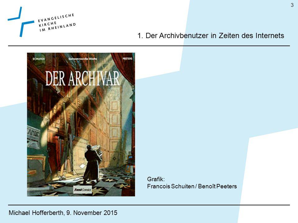 1. Der Archivbenutzer in Zeiten des Internets Michael Hofferberth, 9. November 2015 3 Grafik: Francois Schuiten / Benoît Peeters