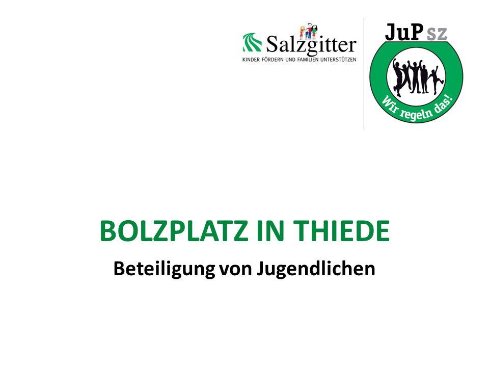 BOLZPLATZ IN THIEDE Beteiligung von Jugendlichen