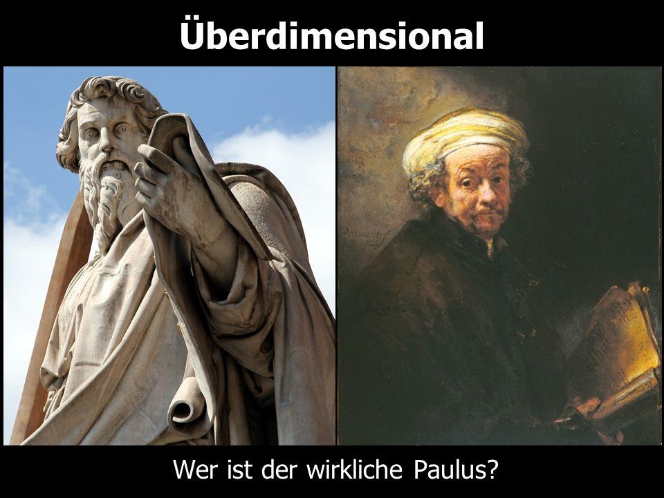 Überdimensional Wer ist der wirkliche Paulus?