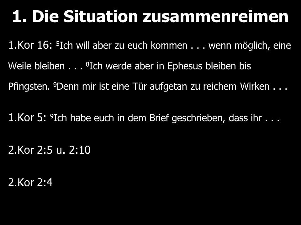 1. Die Situation zusammenreimen 1.Kor 16: 5 Ich will aber zu euch kommen...