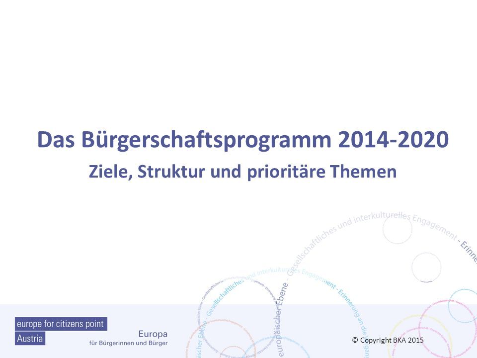 Europa für Bürgerinnen und Bürger 2014-2020 Programm- bereiche Programm -budget Dauer 7 Jahre 2014-2020 185,5 Mio.