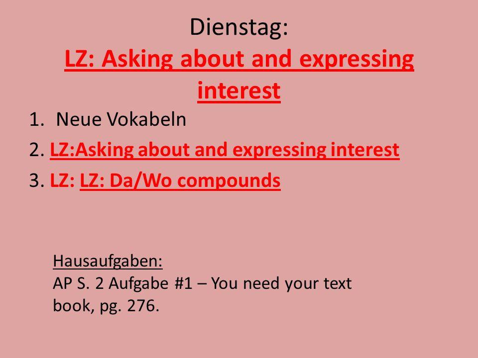 Dienstag: LZ: Asking about and expressing interest 1.Neue Vokabeln 2.