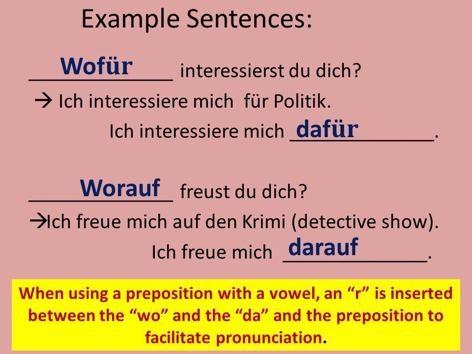 Example Sentences: ______________ interessierst du dich?  Ich interessiere mich für Politik. Ich interessiere mich ______________. ______________ fre