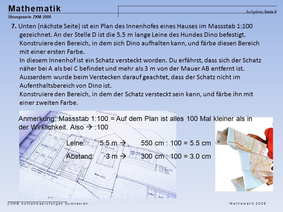 Mathematik Übungsserie ZKM 2008 Aufgaben Serie 9 ZKM© Aufnahmeprüfungen Gymnasien, Mathematik 2008 7.