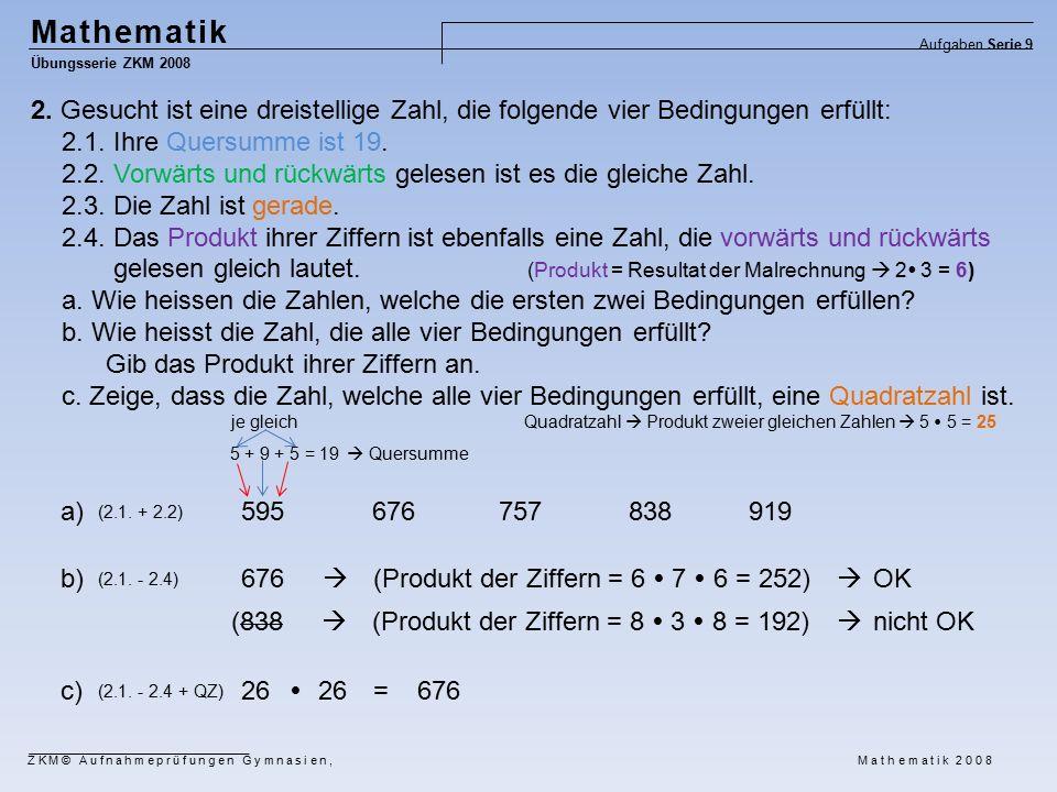 Mathematik Übungsserie ZKM 2008 Aufgaben Serie 9 ZKM© Aufnahmeprüfungen Gymnasien, Mathematik 2008 2.