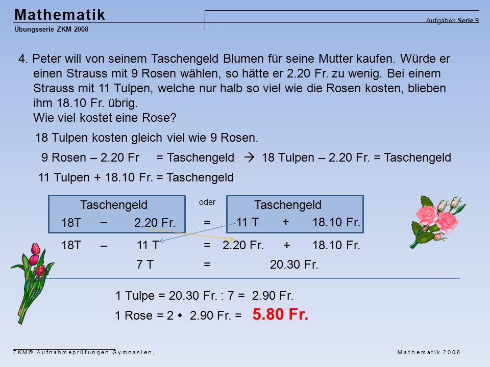 Mathematik Übungsserie ZKM 2008 Aufgaben Serie 9 ZKM© Aufnahmeprüfungen Gymnasien, Mathematik 2008 4.