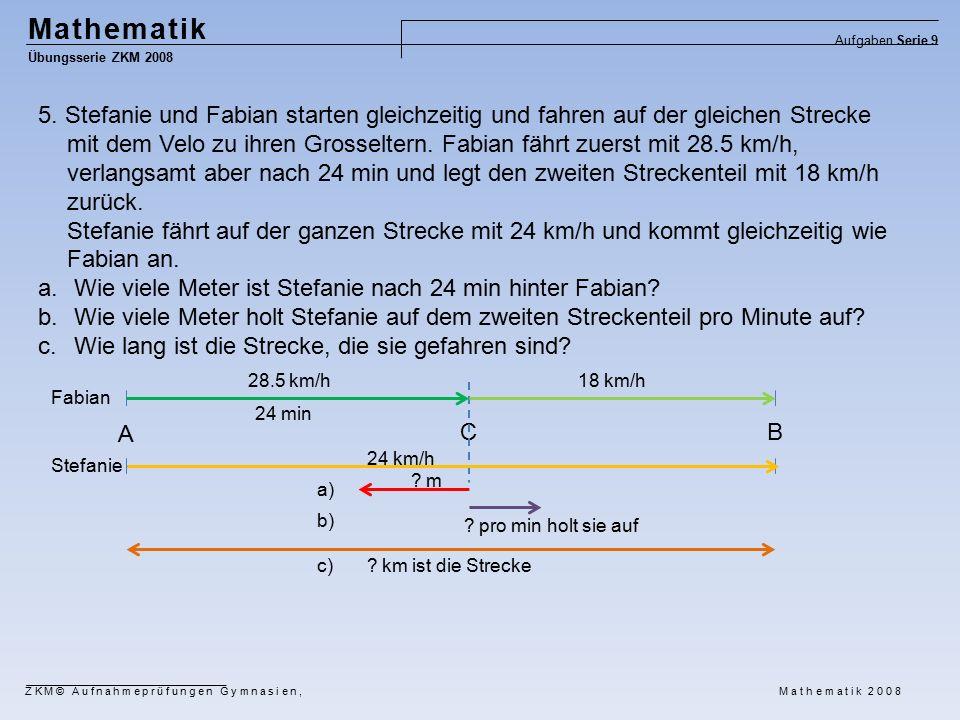 Mathematik Übungsserie ZKM 2008 Aufgaben Serie 9 ZKM© Aufnahmeprüfungen Gymnasien, Mathematik 2008 5.