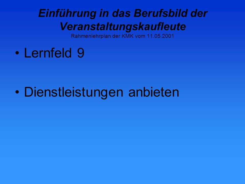 Einführung in das Berufsbild der Veranstaltungskaufleute Rahmenlehrplan der KMK vom 11.05.2001 Lernfeld 9 Dienstleistungen anbieten