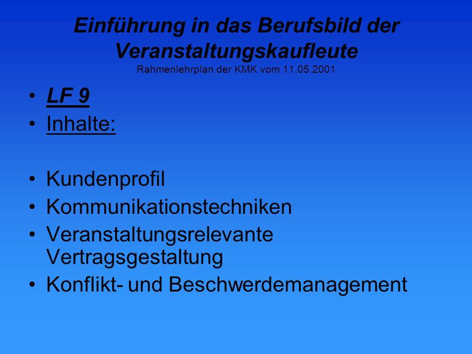 Einführung in das Berufsbild der Veranstaltungskaufleute Rahmenlehrplan der KMK vom 11.05.2001 LF 9 Inhalte: Kundenprofil Kommunikationstechniken Veranstaltungsrelevante Vertragsgestaltung Konflikt- und Beschwerdemanagement