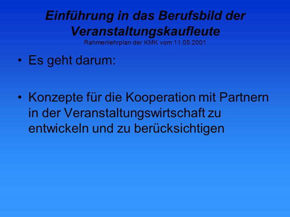 Einführung in das Berufsbild der Veranstaltungskaufleute Rahmenlehrplan der KMK vom 11.05.2001 Es geht auch darum: Verfahren des Erfolgs-Controllings für Veranstaltungen einzusetzen und für die Qualitätsentwicklung zu verwerten.