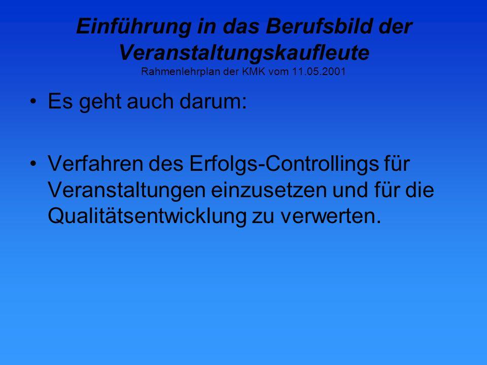 Einführung in das Berufsbild der Veranstaltungskaufleute Rahmenlehrplan der KMK vom 11.05.2001 Lernfeld 1 Den Betrieb erkunden und darstellen