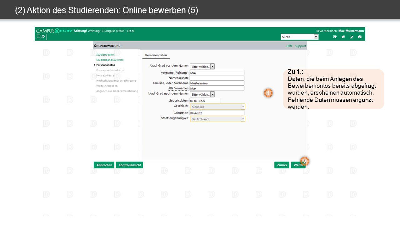 (2) Aktion des Studierenden: Online bewerben (5) 1 2 Zu 1.: Daten, die beim Anlegen des Bewerberkontos bereits abgefragt wurden, erscheinen automatisch.