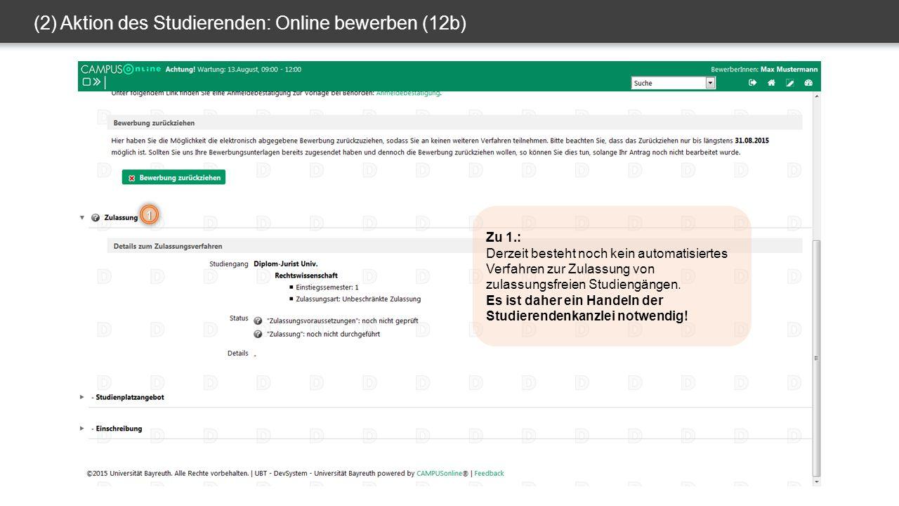 (2) Aktion des Studierenden: Online bewerben (12b) 1 Zu 1.: Derzeit besteht noch kein automatisiertes Verfahren zur Zulassung von zulassungsfreien Studiengängen.