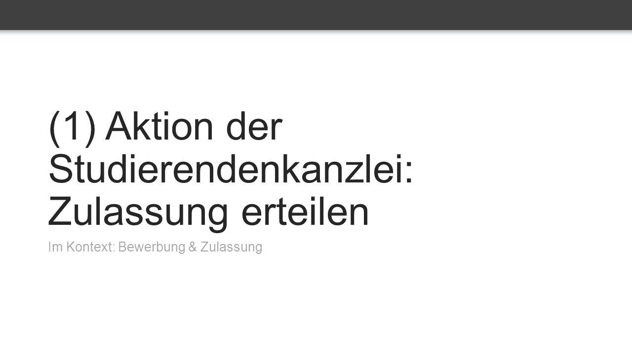 (1) Aktion der Studierendenkanzlei: Zulassung erteilen Im Kontext: Bewerbung & Zulassung