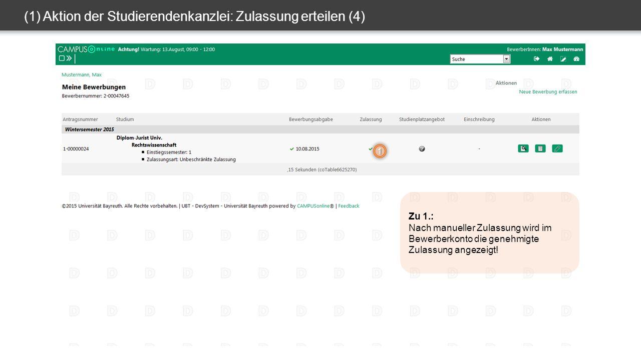 (1) Aktion der Studierendenkanzlei: Zulassung erteilen (4) 1 Zu 1.: Nach manueller Zulassung wird im Bewerberkonto die genehmigte Zulassung angezeigt!