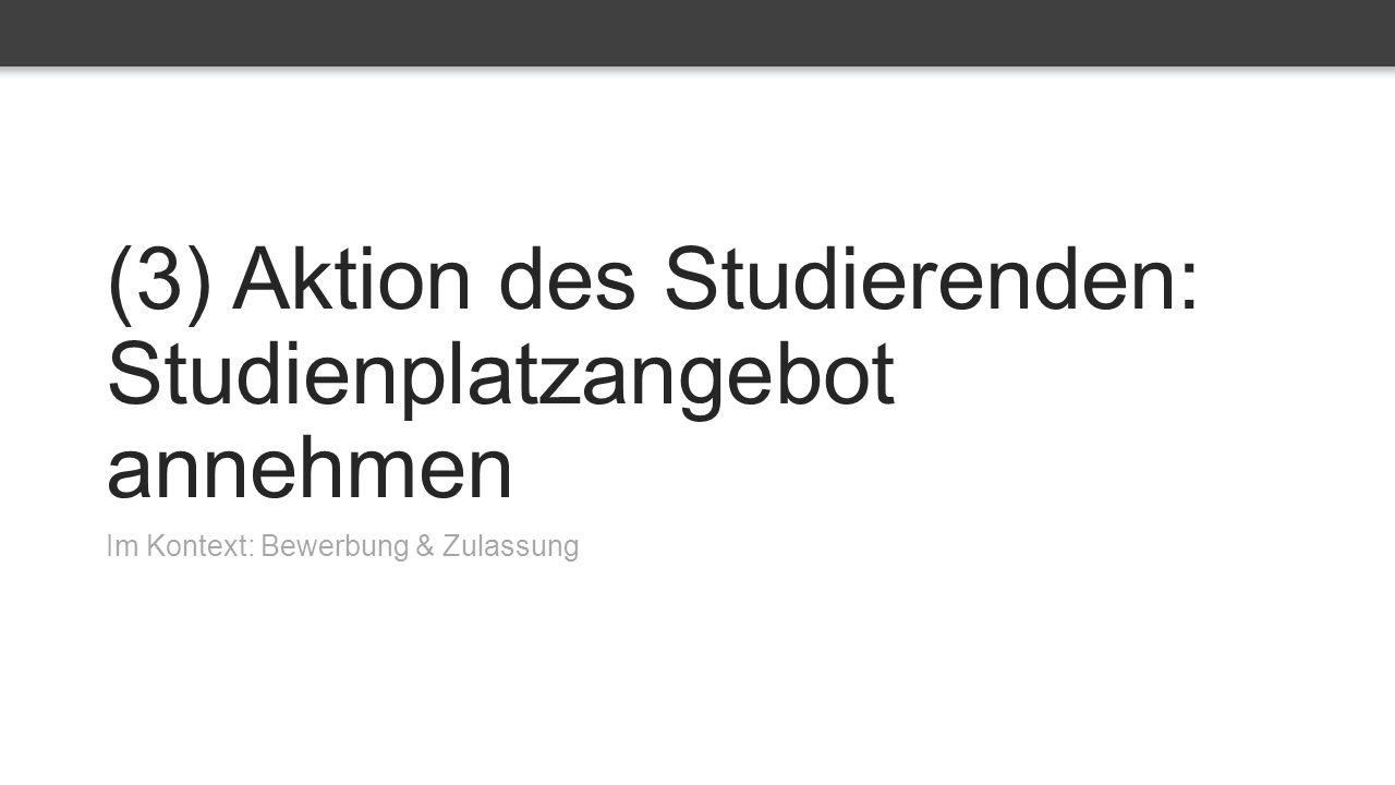 (3) Aktion des Studierenden: Studienplatzangebot annehmen Im Kontext: Bewerbung & Zulassung