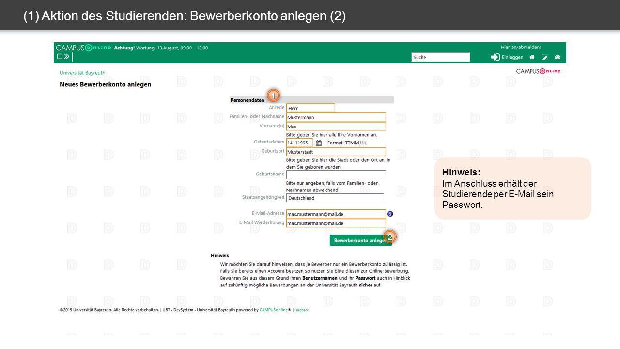 (1) Aktion des Studierenden: Bewerberkonto anlegen (2) 1 2 Hinweis: Im Anschluss erhält der Studierende per E-Mail sein Passwort.
