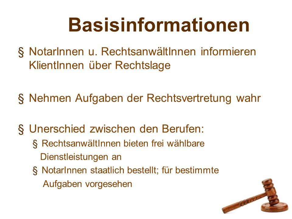 Basisinformationen §NotarInnen u. RechtsanwältInnen informieren KlientInnen über Rechtslage §Nehmen Aufgaben der Rechtsvertretung wahr §Unerschied zwi