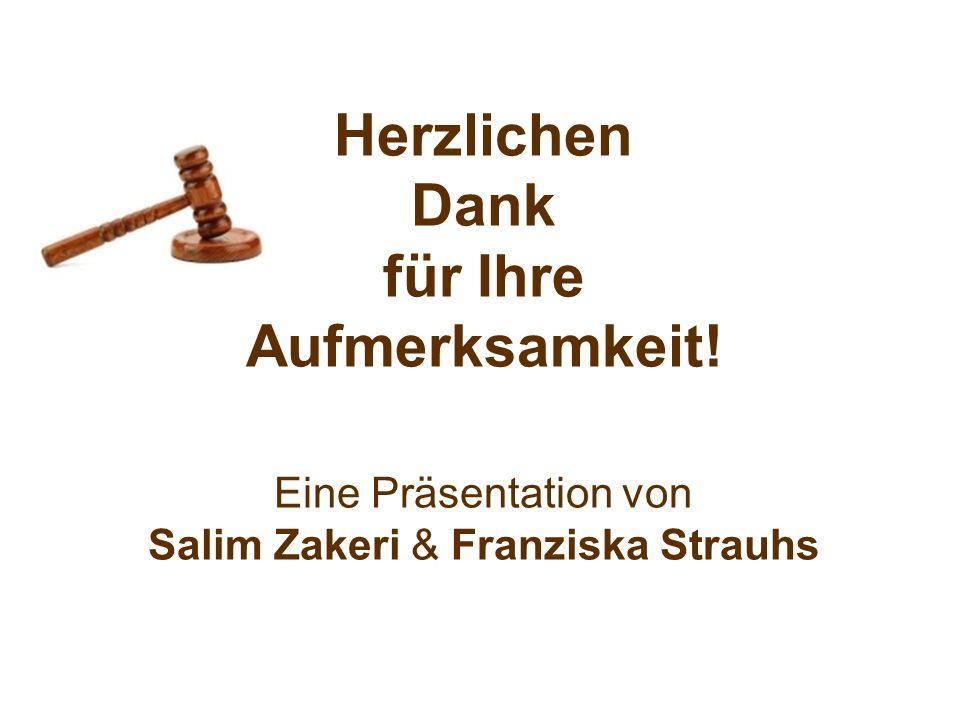 Herzlichen Dank für Ihre Aufmerksamkeit! Eine Präsentation von Salim Zakeri & Franziska Strauhs