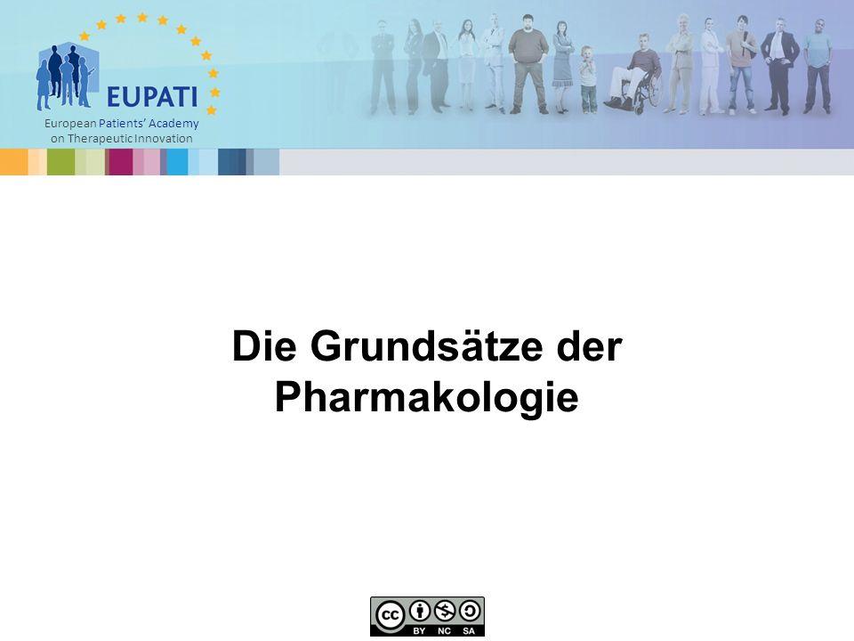 Europäische Patientenakademie zu therapeutischen Innovationen 1.Pharmakodynamik ist die Lehre von den Wirkungen des Arzneimittels auf den Körper; dabei werden Fragen gestellt wie:  Was macht das Arzneimittel mit dem Körper.