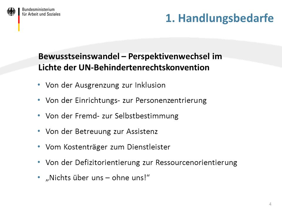 1. Handlungsbedarfe Von der Ausgrenzung zur Inklusion Von der Einrichtungs- zur Personenzentrierung Von der Fremd- zur Selbstbestimmung Von der Betreu