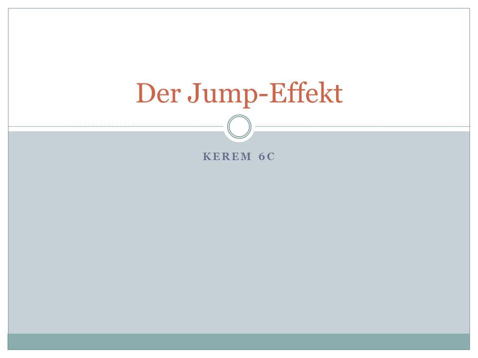 KEREM 6C Der Jump-Effekt