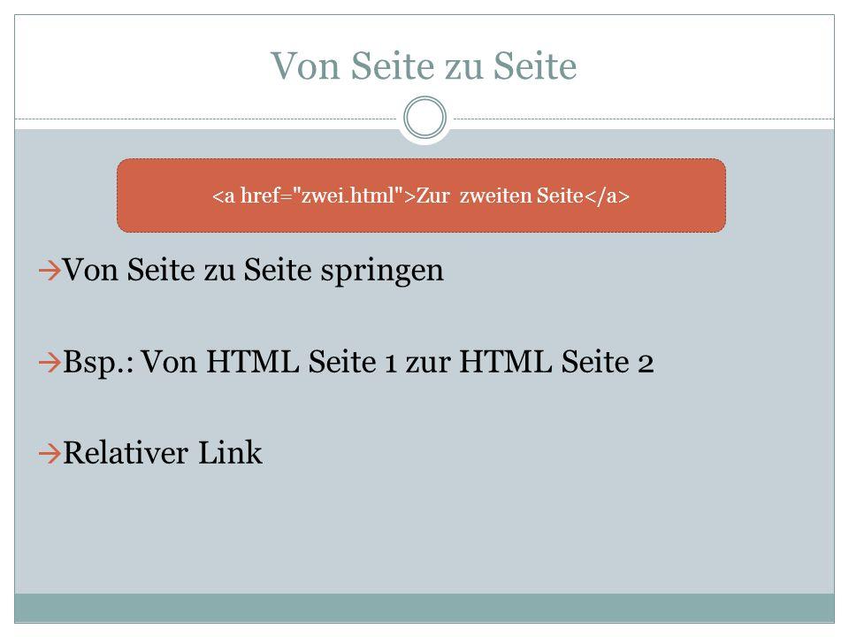 Von Seite zu Seite 2  Bei absoluten Links (absolute URL) muss komplette Webadresse stehen (http://....) Man kann auch beide Arten von Links kombinieren und an das untere Ende einer anderen Seite navigieren: zweite Seite unten